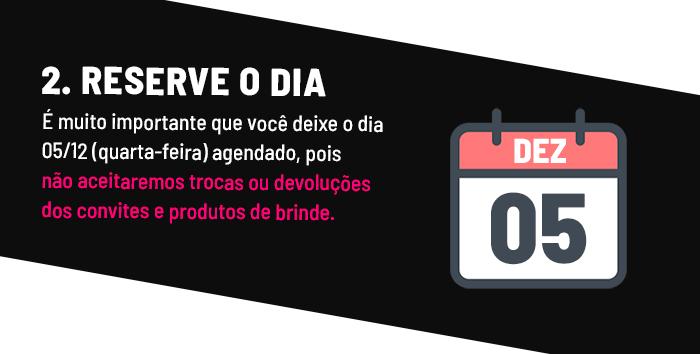 Marque o dia: É muito importante que você deixa o dia 23/10 (terça-feira) agendado, pois não aceitaremos trocas ou devoluções dos convites e produtos de brinde.